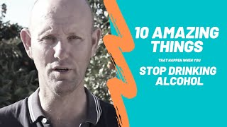 10 Amazing Things That Happen When You Stop Drinking Alcohol