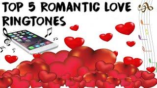 Top 5 Romantic Love Ringtones 2018 💞