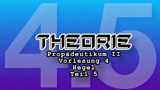 Propädeutikum II: Vorlesung 4: Teil 5 Hegel