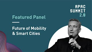 APAC Summit 2.0: Future of Mobility and Smart Cities Panel