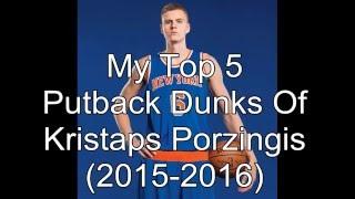 My Top 5 Putback Dunks Of Kristaps Porzingis (2015-2016 rookie season)