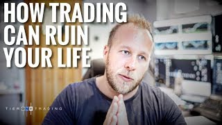 How Trading Forex Can RUIN Your Life