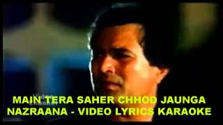 MAIN TERA SAHER CHHOD JAUNGA - NAZRANA - HQ VIDEO LYRICS KARAOKE