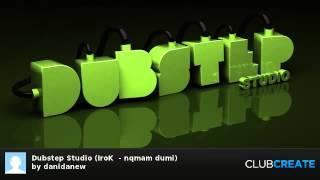 Dubstep Studio (IroK  - nqmam dumi) by danidanew