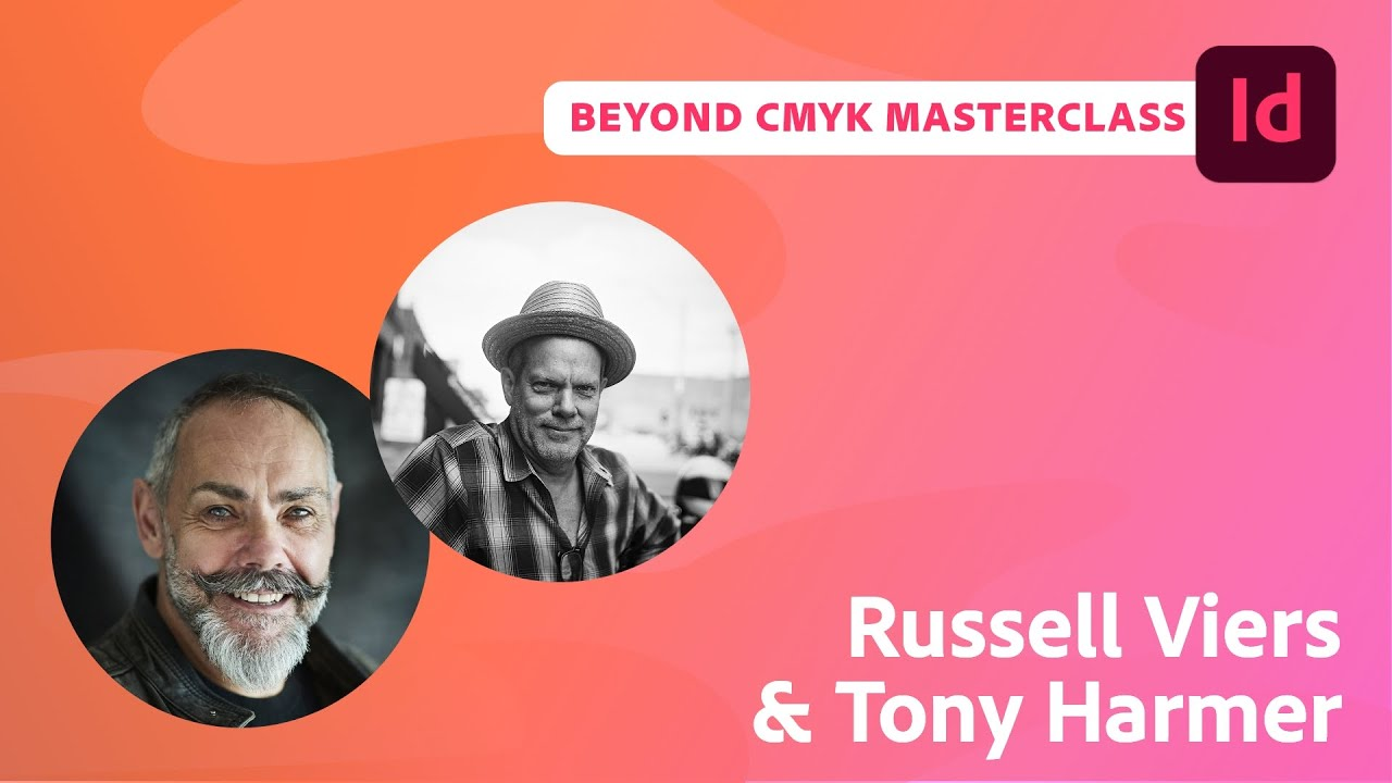 Beyond CMYK Masterclass with Russell Viers and Tony Harmer | Adobe Live