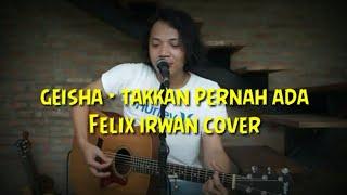 Download Lagu Takkan Pernah Ada  | GEISHA | Felix Irwan Cover | Versi Lirik mp3