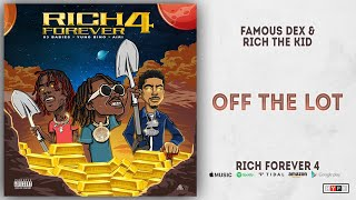 Famous Dex amp Rich The Kid - Off the Lot Rich Forever 4