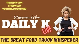 The Great Food Truck Whisperer | Daily K Podcast | Ktteev.com