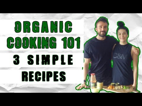 Healthy Organic Cooking 101: 3 Simple Recipes + 4 Essential Tips