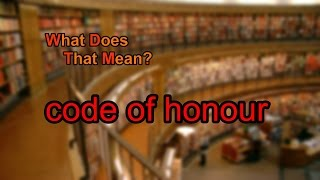 What does code of honour mean?