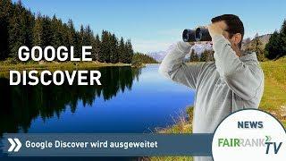 Google Discover wird ausgeweitet | Fairrank TV