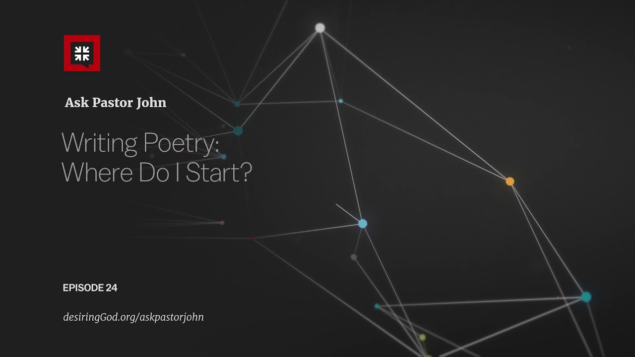 Writing Poetry: Where Do I Start? // Ask Pastor John