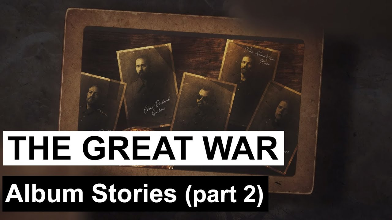 The Great War — Album stories pt. 2
