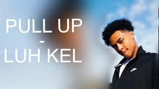 Luh Kel - Pull Up (Lyrics)