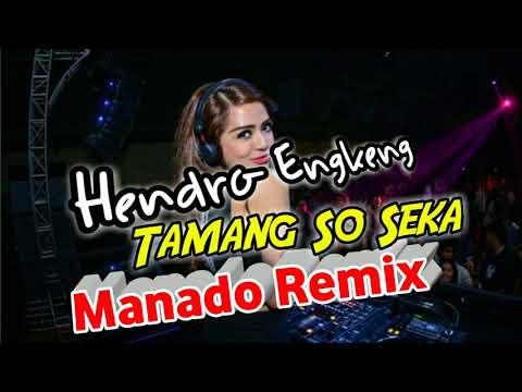TAMANG SO SEKA FULL DJ MANADO REMIX by HENDRO ENGKENG HD