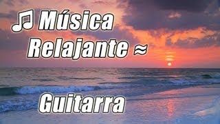 #1 DE MUSICA DE ESTUDIO Relajante Instrumental Romantico de Guitarra de Canciones Relajarse HD