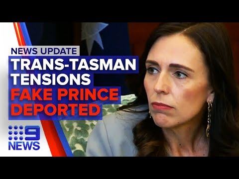 News Update: Aus And NZ Tensions, Fake Prince Deported To NZ | Nine News Australia