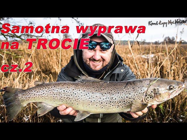 Troć z małej rzeki i wędkarska samotność cz. 2 / odc. 62