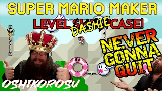 Super Mario Maker - NEVER GONNA QUIT!! - DASHIE LEVELS HE JUST CAN'T BEAT!