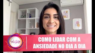 Veja como lidar com a ansiedade no dia a dia com psicóloga Tatiane Mosso - 15/05/20