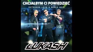 Łukash - Chciałbym Ci powiedzieć (Extended Love G Remix 2015)