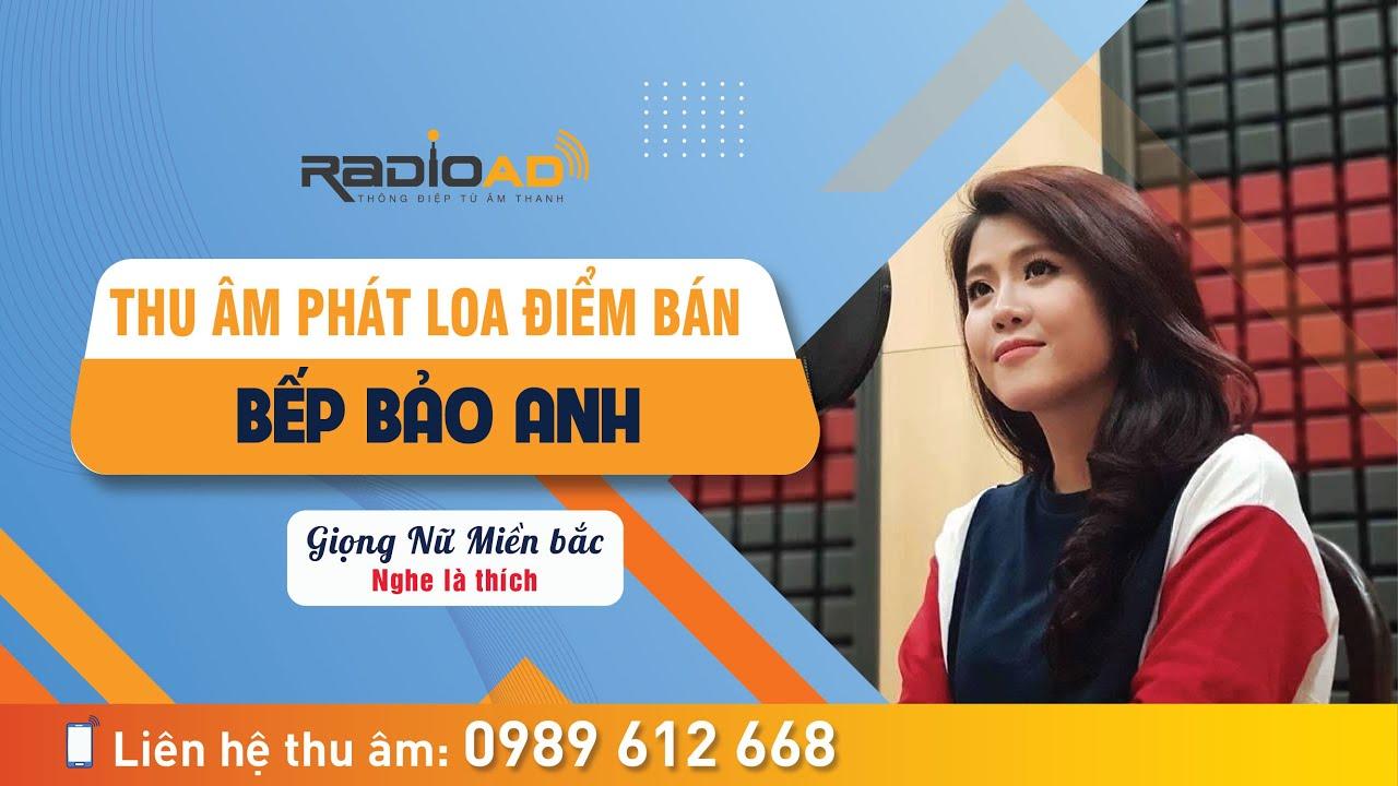 26 6 Radioad #Thu âm quảng cáo phát loa điểm bán Bếp Bảo Anh# Giọng Nam miền bắc #LH 0989612668