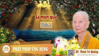 Sa Môn Quả Phần 2 - HT Thích Trí Quảng 2018