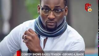COMEDY SHOWS EASE TENSION - GBENRO AJIBADE Nigerian Entertainment News