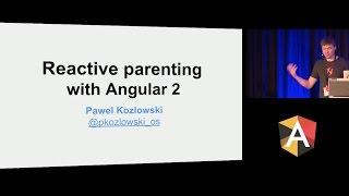 pawel kozlowski reactive parenting with angular 2 ng be 2016