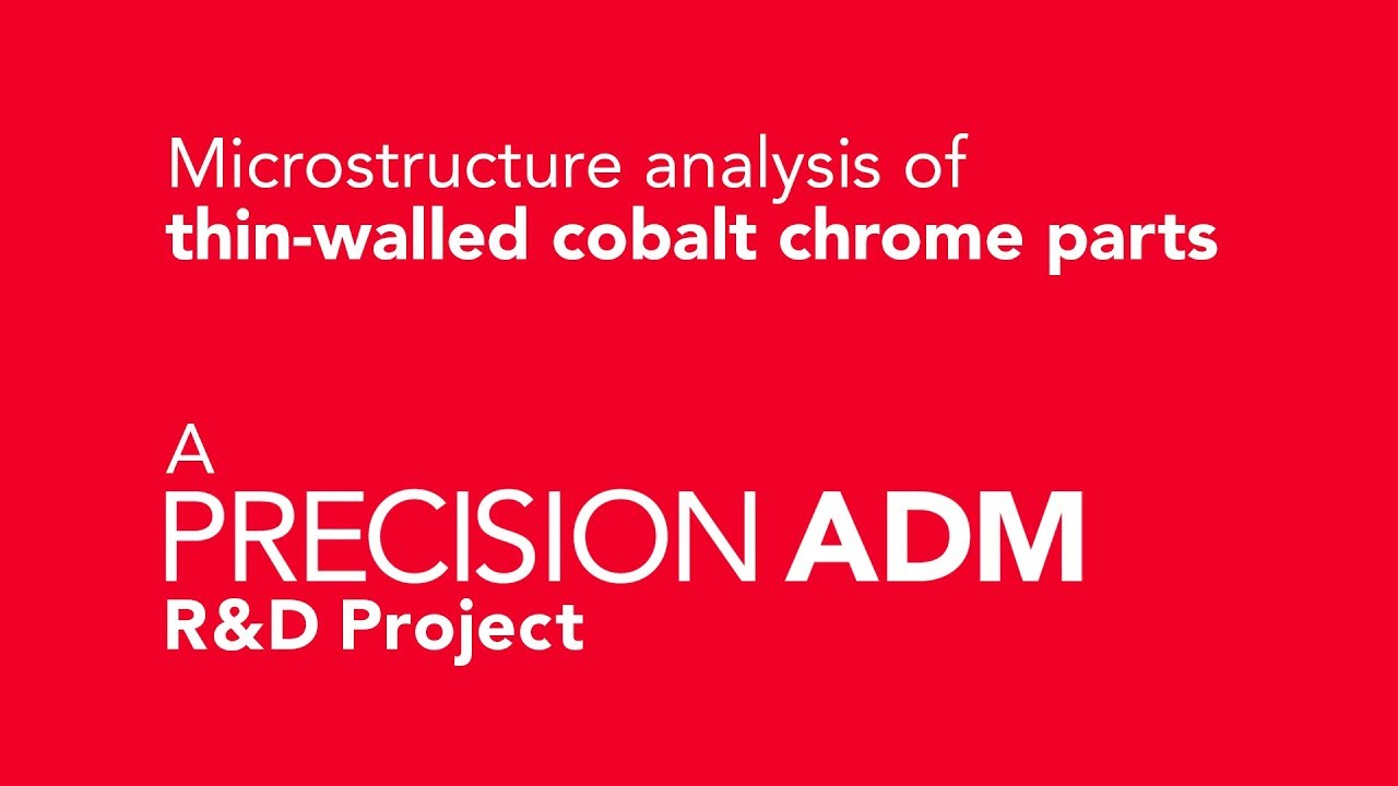 Microstructure Analysis of Thin-Walled Cobalt Chrome parts