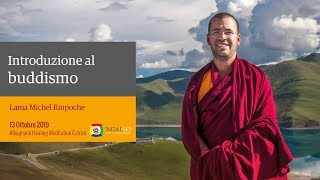 Introduzione al buddismo con Lama Michel Rinpoche (italiano – inglese) – 13 ottobre 2019