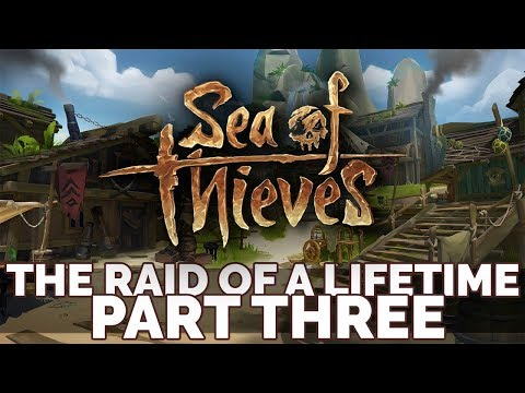 THE RAID OF A LIFETIME PART THREE - Sea of Thieves Ep 7 w/ TheKingNappy + Friends!