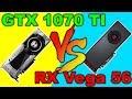 GTX 1070 Ti VS RX Vega 56 Games Benchmark  & Comparison