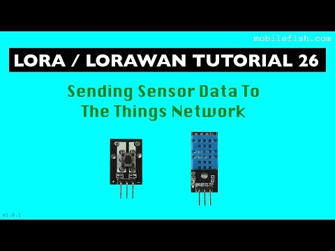 LoRa/LoRaWAN tutorial 26: Sending Sensor Data To The Things
