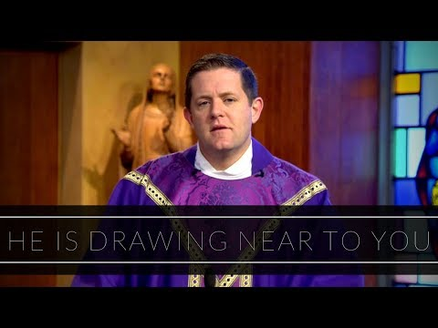 He is Drawing Near To You | Homily: Father Eric Cadin