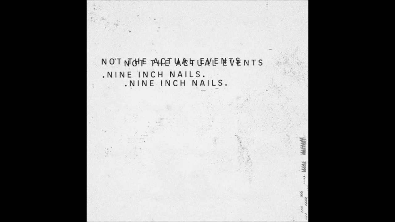 Nine Inch Nails - Not the Actual Events [FULL EP] HD - YouTube