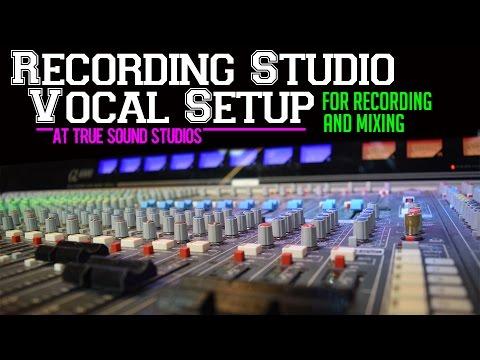 Recording Studio Vocal Setup For Recording & Mixing (At True Sound Studios)