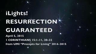 iLights 15-0405 ~ Resurrection Guaranteed (1 Corinthians 15)