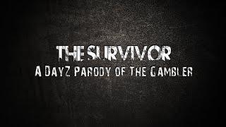 ♪ DayZ - The Survivor (The Gambler Song Parody) ♪