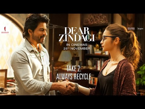 Dear Zindagi Take 2: Always Recycle. |...