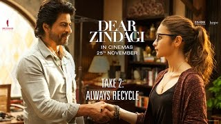 Dear Zindagi Take 2: Always Recycle. | Teaser | Alia Bhatt, Shah Rukh Khan | In Cinemas Now
