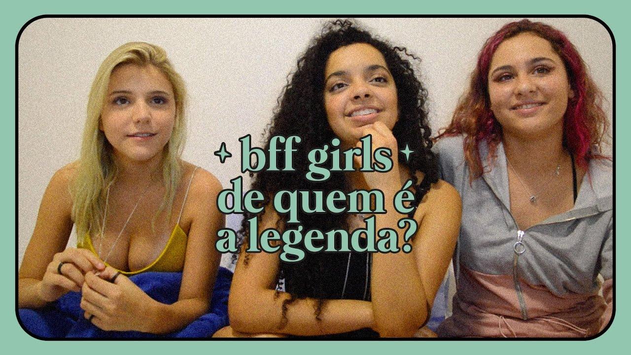 De quem é a legenda?    BFF Girls