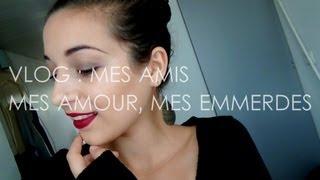 Vlog : Mes amis, mes amours, mes emmerdes ! ♥