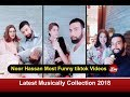 Noor Hassan all funny musically & tiktok videos compialtion 2018  Latest Musically
