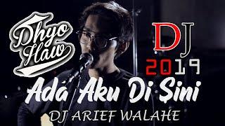 DJ ADA AKU DISINI - DHYO HAW VIRAL (BY DJ ARIEF WALAHE) FULL BASS