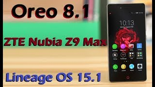 How To Update Android Oreo 8.1 in ZTE Nubia Z9 Max (Lineage OS 15.1) Install and Review