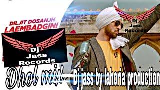 Laembadgini | Dhol mix | Diljit dosanjh | ft | Lahoria production