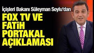 İçişleri Bakanı Süleyman Soylu'dan FOX TV ve Fatih Portakal açıklaması