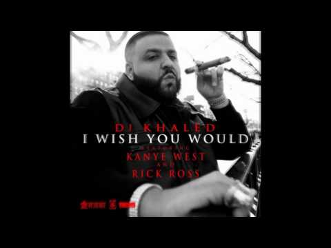 DJ Khalid - I Wish You Would ft. Kanye West and Rick Ross