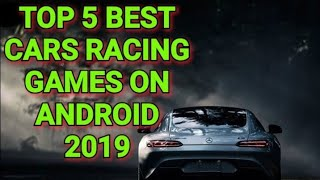 TOP 5 BEST CARS RACING GAMES ON ANDROID 2019